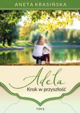 Adela Tom 2 Krok w przyszłość - Aneta Krasińska | mała okładka