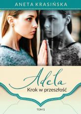 Adela Tom 1 Krok w przeszłość - Aneta Krasińska | mała okładka