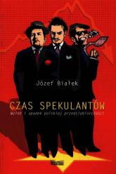 Czas spekulantów Wzlot i upadek polskiej przedsiębiorczości - Józef Białek | mała okładka