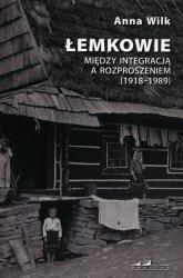 Łemkowie Między integracją a rozproszeniem 1918-1989 - Anna Wilk | mała okładka