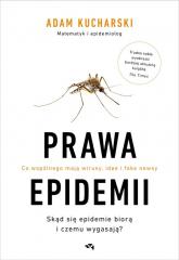 Prawa epidemii Skąd się epidemie biorą i czemu wygasają? Co wspólnego mają wirusy, idee i fake newsy - Adam Kucharski   mała okładka
