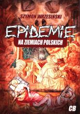 Epidemie na ziemiach polskich oraz ich skutki społeczne, polityczne i religijne - Szymon Wrzesiński | mała okładka