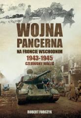 Wojna pancerna na Froncie Wschodnim 1943-1945 Czerwony walec - Robert Forczyk | mała okładka