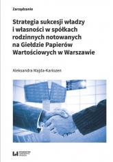 Strategia sukcesji władzy i własności w spółkach rodzinnych notowanych na Giełdzie Papierów Wartościowych w Warszawie - Aleksandra Majda-Kariozen | mała okładka