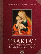 Traktat o prawdziwym nabożeństwie do Najświętszej Maryi Panny - de Montfort Ludwik Maria Grignion | mała okładka
