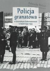 Policja granatowa w Generalnym Gubernatorstwie w latach 1939-1945 -  | mała okładka