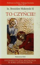 To czyńcie Medytacje na Święte Triduum Paschalne Rok A, B, C - Bronisław Mokrzycki | mała okładka