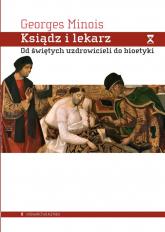 Ksiądz i lekarz Od świętych uzdrowicieli do bioetyki - Georges Minois | mała okładka