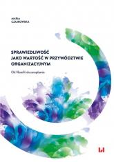 Sprawiedliwość jako wartość w przywództwie organizacyjnym Od filozofii do zarządzania - Maria Czajkowska | mała okładka