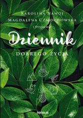 Dziennik dobrego życia - Czmochowska Magdalena, Nawój Karolina   mała okładka