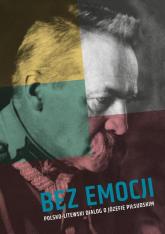 Bez emocji Polsko-litewski dialog o Józefie Piłsudskim -  | mała okładka