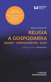 Religia a gospodarka Judaizm – Chrześcijaństwo – Islam - Janusz Skodlarski | mała okładka