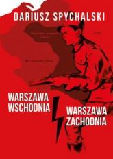 Warszawa Wschodnia Warszawa Zachodnia - Dariusz Spychalski | mała okładka