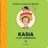 Kasia z ulicy Czereśniowej - Berner Rotraut Susanne | mała okładka