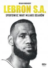 LeBron S.A. Sportowiec wart miliard dolarów - Brian Windhorst | mała okładka