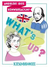 Angielski quiz konwersacyjny What's up? - Szypulski Rafał, Maliszewski Benon   mała okładka