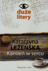Kamień w sercu - Katarzyna Leżeńska | mała okładka