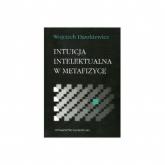 Intuicja intelektualna w metafizyce - Wojciech Daszkiewicz | mała okładka