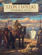 Leon I Wielki Pogromca Attyli -  | mała okładka