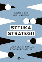 Sztuka strategii Teoria gier w biznesie i życiu prywatnym - Dixit Avinash K., Nalebuff Barry J.   mała okładka