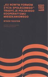Ku nowym formom życia społecznego Tradycje polskiego kooperatyzmu mieszkaniowego Wybór tekstów - Arkadiusz Peisert | mała okładka