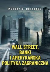 Wall Street banki i amerykańska polityka zagraniczna - Murray Rothbard   mała okładka