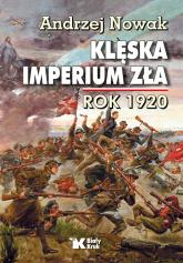 Klęska Imperium Zła rok 1920 - Andrzej Nowak | mała okładka
