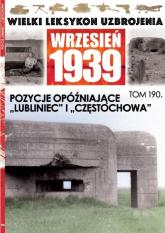 Wielki Leksykon Uzbrojenia Wrzesień 1939 Tom 190 Pozycje opóźniające Lubliniec i Częstochowa - zbiorowe opracowanie | mała okładka