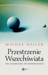 Przestrzenie Wszechświata. Od geometrii do kosmologii  - Michał Heller | mała okładka