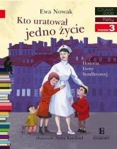 Czytam sobie. Poziom 3. Kto uratował jedno życie... Historia Ireny Sendlerowej - Ewa Nowak, Anna Kurdziel | mała okładka