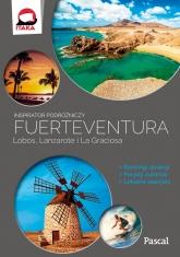 Fuertaventura, Lobos, Lanzarote i La Graciosa (Inspirator podróżniczy)  - praca zbiorowa | mała okładka