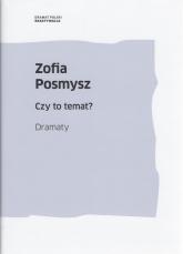 Czy to temat? Dramaty - Zofia Posmysz | mała okładka