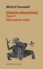 Historia seksualności Tom 4 Wyznania ciała - Michel Foucault | mała okładka