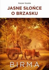 Jasne Słońce o brzasku Birma - Kacper Soszka | mała okładka