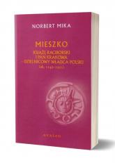 Mieszko Raciborski Książę Raciborski i pan Krakowa Dzielnicowy władca Polski (ok. 1142-1211) - Norbert Mika | mała okładka