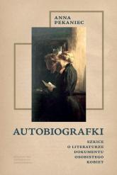 Autobiografki Szkice o literaturze dokumentu osobistego kobiet - Anna Pekaniec   mała okładka
