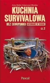 Kuchnia survivalowa bez ekwipunku Gotowanie w terenie Część 2 - Bokła Artur, Mikulska Katarzyna | mała okładka