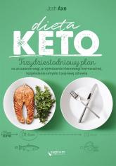 Dieta KETO. Trzydziestodniowy plan na zrzucenie wagi, przywrócenie równowagi hormonalnej - Axe Josh | mała okładka