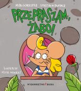 Przepraszam, żabo! - Małgorzata Strzałkowska | mała okładka