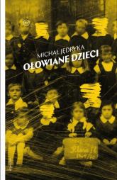 Ołowiane dzieci - Michał Jędryka | mała okładka