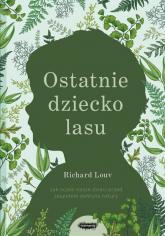 Ostatnie dziecko lasu Jak ocalić nasze dzieci przed zespołem deficytu natury - Richard Louv | mała okładka
