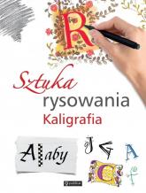 Sztuka rysowania Kaligrafia - zbiorowe Opracowanie | mała okładka