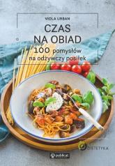Czas na obiad 100 pomysłów na odżywczy posiłek - Viola Urban | mała okładka