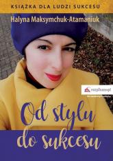 Od stylu do sukcesu - Halyna Maksymchuk | mała okładka