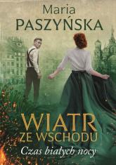 Wiatr ze wschodu Czas białych nocy - Maria Paszyńska | mała okładka