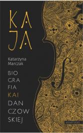 Kaja Biografia Kai Danczowskiej - Katarzyna Marczak | mała okładka