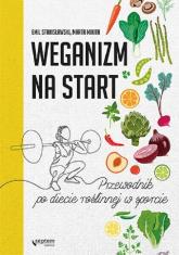 Weganizm na start Przewodnik po diecie roślinnej w sporcie - Stanisławski Emil, Mikita Marta | mała okładka