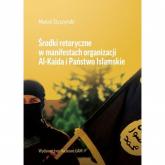 Środki retoryczne w manifestach organizacji Al-Kaida i Państwo Islamskie - Marcin Styszyński | mała okładka
