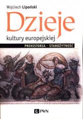 Dzieje kultury europejskiej Prehistoria - Starożytność - Wojciech Lipoński | mała okładka