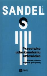 Przeciwko udoskonalaniu człowieka Etyka w czasach inżynierii genetycznej - Sandel Michael J. | mała okładka